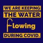 We are keeping the water flowing during COVID